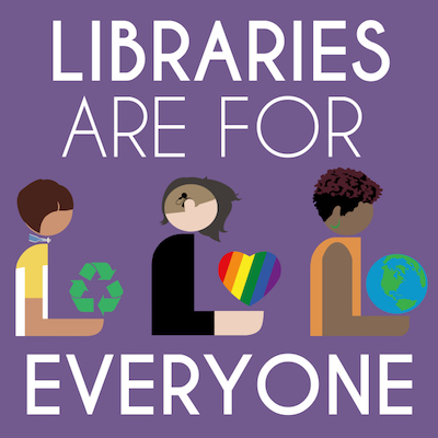 Libraries are for everyone graphic with three people of different skin color and dress holding various icons - rainbow heart, recycle, globe