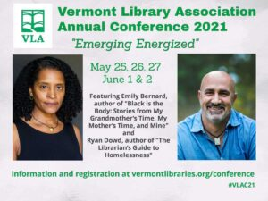 The Vermont Library Association Annual Conference 2021 will be held online May 25, 26, 27, and June 1 and 2.