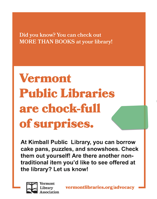 """Poster saying """"At Kimball Public Library, you can borrow cake pans, puzzles, and snowshoes. Check them out yourself! Are there another non-traditional item you'd like to see offered at the library? Let us know!"""""""